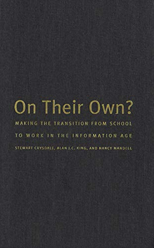 On Their Own : Making the Transition from School to Work in the Information Age: Crysdale, Stewart;...