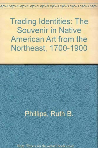 Trading Identities: The Souvenir in Native North American Art from the Northeast, 1700-1900: ...