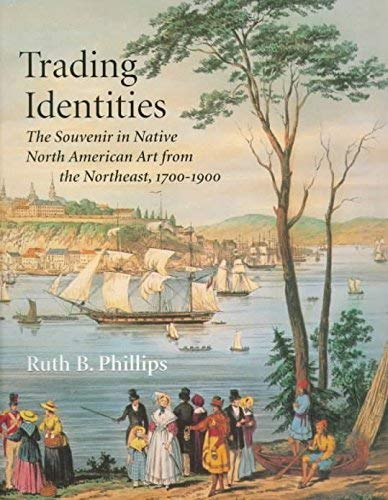 Trading Identities - The Souvenir in Native North American Art from the Northeast, 1700-1900: ...