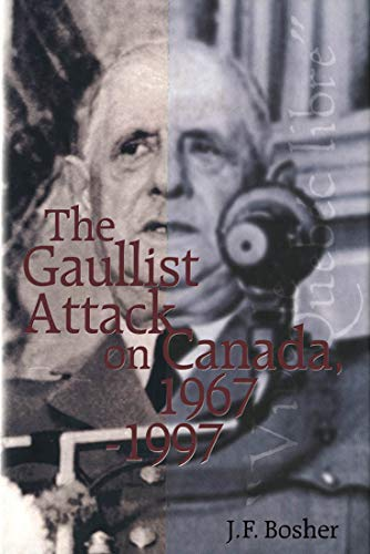 The Gaullist Attack on Canada, 1967-1997: J. F. Bosher