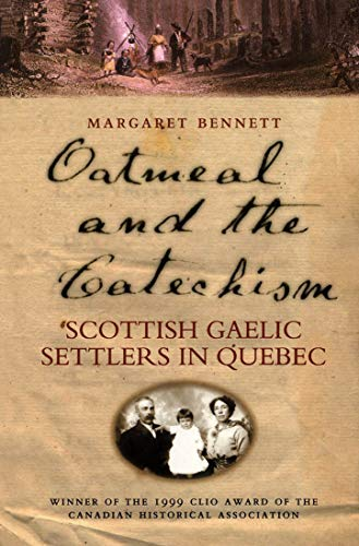 OATMEAL AND THE CATECHISM; Scottish Gaelic Settlers in Quebec: BENNETT, Margaret