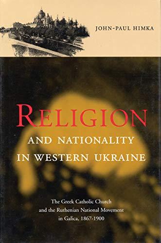 Religion and Nationality in Western Ukraine: The: John-Paul Himka