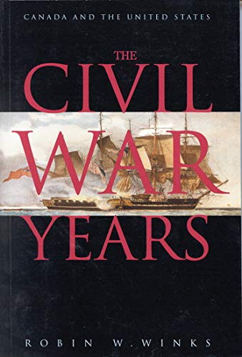The Civil War Years: Canada and the United States (Originally Titled Canada and the United States, ...