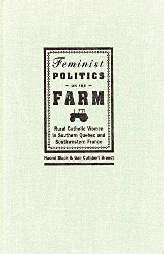 Feminist Politics on the Farm: Rural Catholic Women in Southern Quebec and Southwestern France