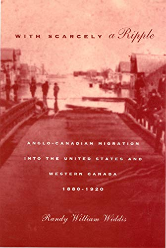 With Scarcely a Ripple: Anglo-Canadian Migration into the United States and Western Canada 1880-...