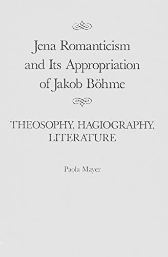 9780773518520: Jena Romanticism and Its Appropriation of Jakob Böhme: Theosophy, Hagiography, Literature (McGill-Queen's Studies in the History of Ideas)