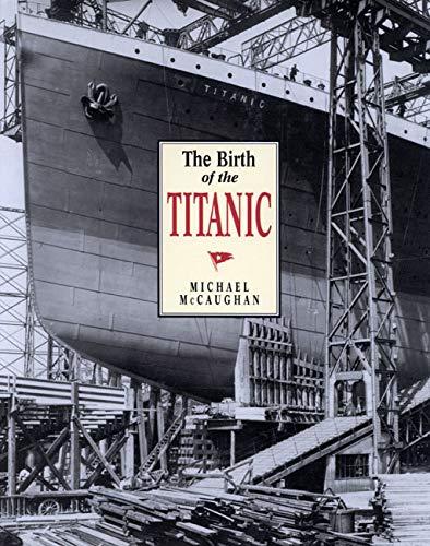 The Birth of the Titanic -: McCaughan, Michael