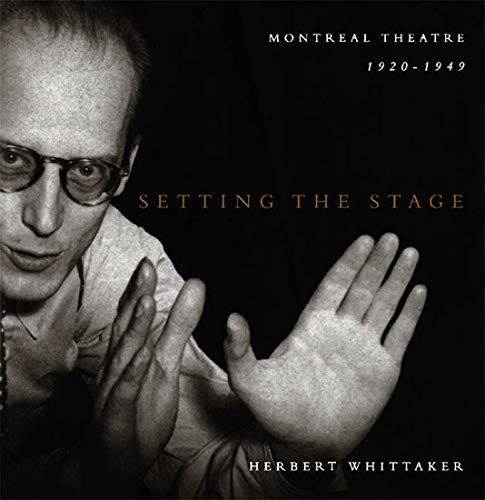 Setting the Stage: Montreal Theatre 1920-1949 [association copy]