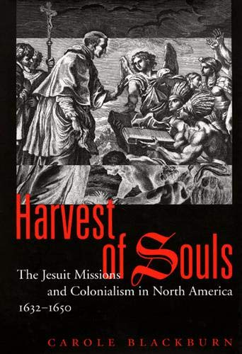 9780773520479: Harvest of Souls: The Jesuit Missions and Colonialism in North America, 1632-1650 (McGill-Queen's Native and Northern Series)