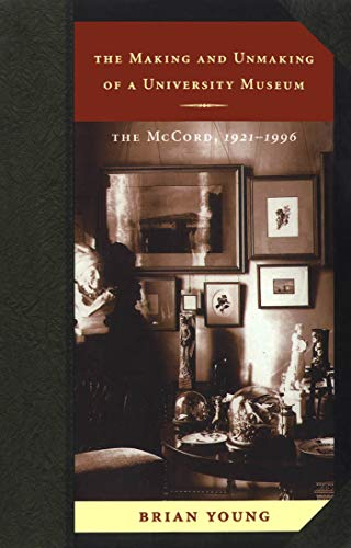 9780773520509: The Making and Unmaking of a University Museum: The McCord, 1921-1996
