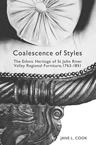 9780773520561: Coalescence of Styles: The Ethnic Heritage of St John River Valley Regional Furniture, 1763-1851 (McGill-Queen's Studies in Ethnic History; Series One)