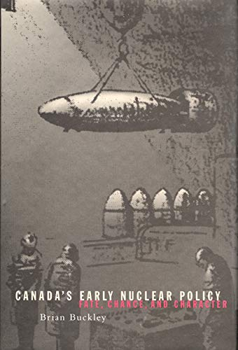9780773520776: Canada's Early Nuclear Policy: Fate, Chance, and Character