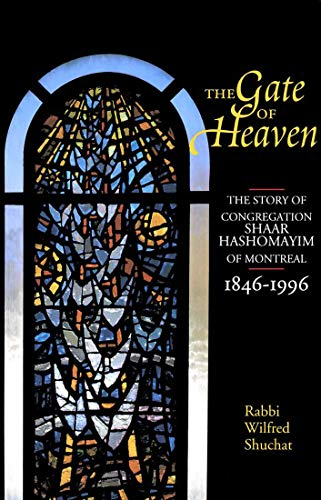 The Gate of Heaven: The Story of Congregation Shaar Hashomayim of Montreal, 1846-1996
