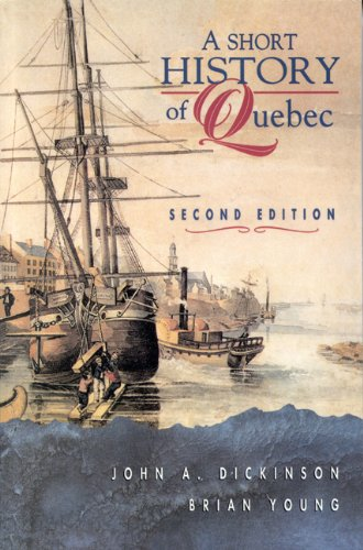 A Short History of Quebec (2nd edition): Dickinson, John A ; Young, Brian