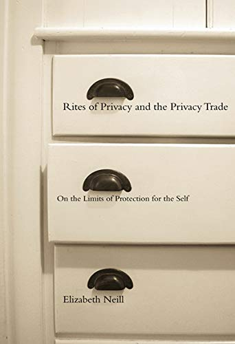 9780773520974: Rites of Privacy and the Privacy Trade: On the Limits of Protection for the Self