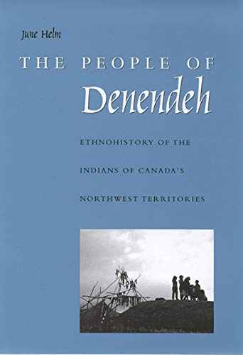 9780773521452: The People of Denendeh: Ethnohistory of the Indians of Canada's Northwest Territories (MCGILL-QUEEN'S NATIVE AND NORTHERN SERIES)