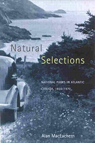 9780773521575: Natural Selections: National Parks in Atlantic Canada, 1935-1970