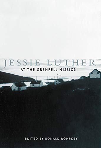 Jessie Luther at the Grenfell Mission -: Rompkey, Ronald