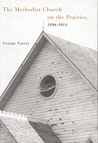 The Methodist Church on the Prairies, 1896-1914: Emery, George Neil