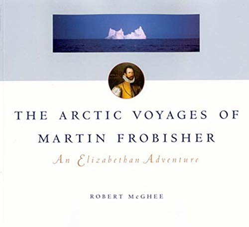 9780773522350: The Arctic Voyages of Martin Frobisher: An Elizabethan Adventure (McGill-Queen's Native and Northern Series)