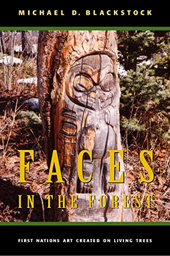 9780773522565: Faces in the Forest: First Nations Art Created on Living Trees