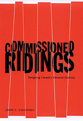 Commissioned Ridings - Designing Canada's Electoral Districts: Courtney, John C.
