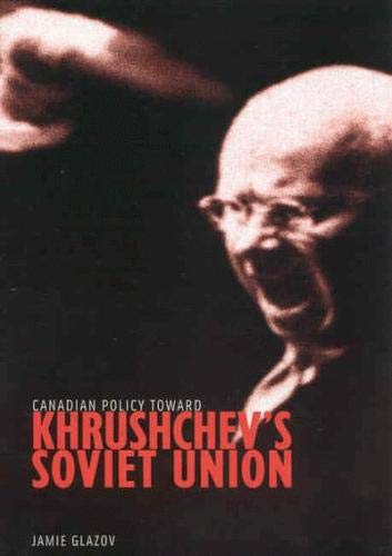 Canadian Policy Toward Khrushchev's Soviet Union