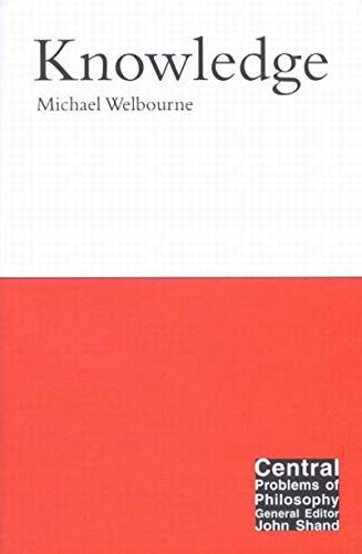 Knowledge (Central Problems of Philosophy): Michael Welbourne
