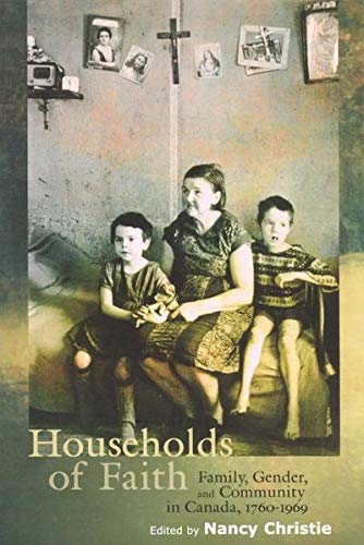 Households of Faith - Family, Gender, and Community in Canada, 1760-1969: Christie, Nancy
