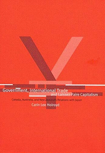 Government, International Trade, and Laissez-Faire Capitalism: Canada,: Holroyd, Carin L.