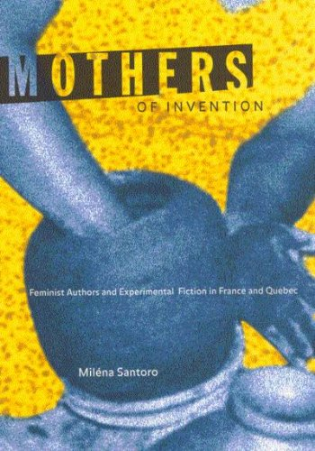 Mothers of Invention: Feminist Authors and Experimental Fiction in France and Quebec: Santoro, ...