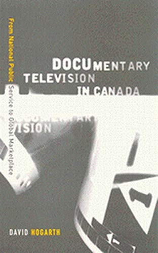 9780773523883: Documentary Television in Canada: From National Public Service to Global Marketplace