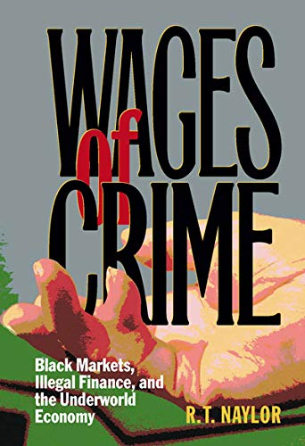 9780773524170: Wages of Crime: Black Markets Illegal Finance and the Underworld Economy