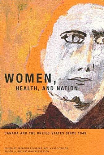 Women, Health, and Nation - Canada and the United States since 1945: Feldberg, Georgina