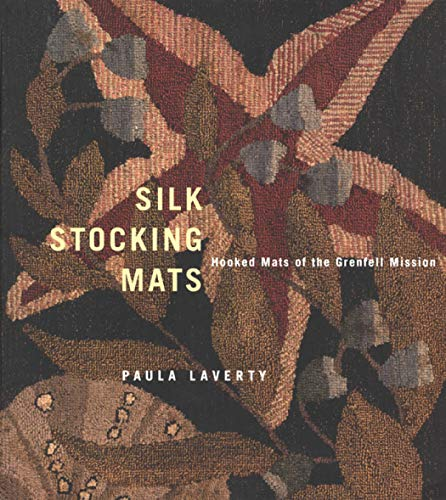 Silk Stocking Mats - Hooked Mats of the Grenfell Mission: Laverty, Paula