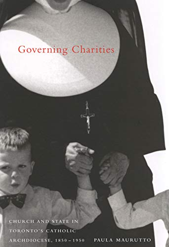 Governing Charities: Church and State in Toronto's Catholic Archdiocese, 1850-1950 (...
