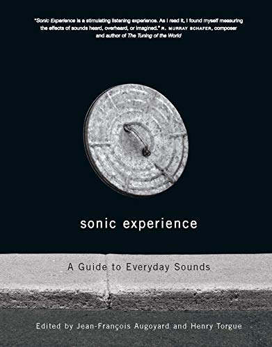 Sonic Experience: A Guide To Everyday Sounds: Augoyard, Jean-Francois (Editor)/ Torgue, Henry (...