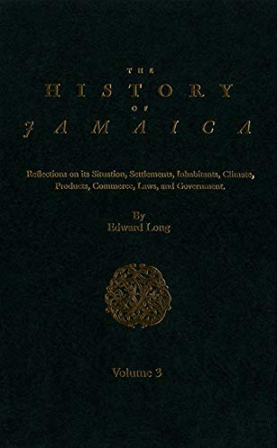 9780773525528: The History of Jamaica: Reflections on Its Situation, Settlements, Inhabitants, Climate, Products, Commerce, Laws, and Government in Three Volumes [3-VOLUME SET]
