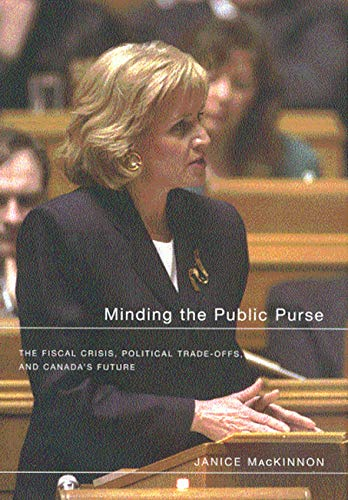 Minding the Public Purse : The Fiscal Crisis, Political Trade-Offs, and Canada's Future