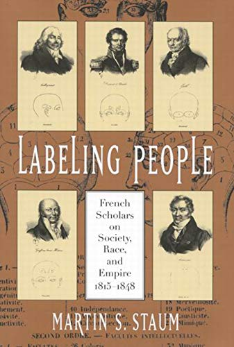 Labeling people : French scholars on society, race and empire, 1815-1848.: Staum, Martin S.