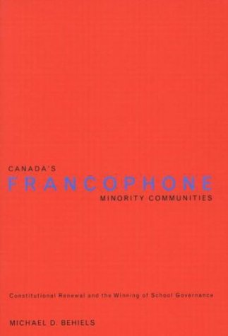 Canada's Francophone Minority Communities: Constitutional Renewal and the Winning of School ...
