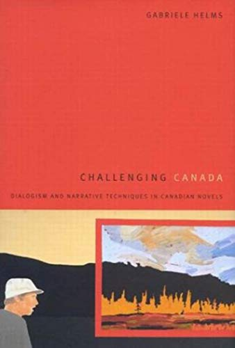 Challenging Canada - Dialogism and Narrative Techniques in Canadian Novels: Helms, Gabrielle