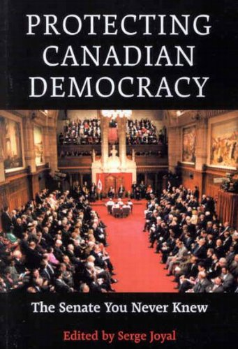 Protecting Canadian Democracy: The Senate You Never Knew: Joyal, Serge (editor)