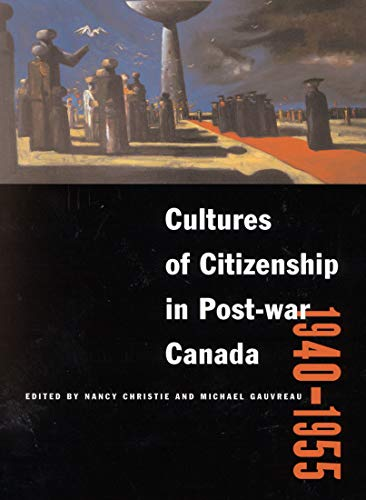 Cultures of Citizenship in Post-War Canada, 1940-1955: Christie, Nancy; Gauvreau, Michael