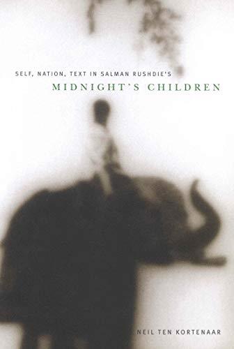 "Self, Nation, Text in Salman Rushdie's ""Midnight's Children"" -: Kortenaar, Neil..."