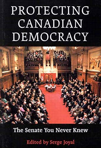 Protecting Canadian Democracy - The Senate You Never Knew: Joyal, Serge