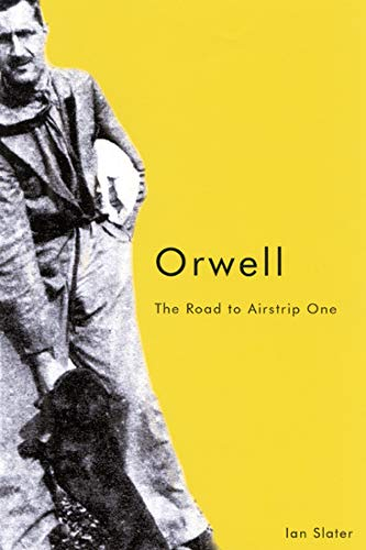 Orwell: The Road to Airstrip One: Slater, Ian