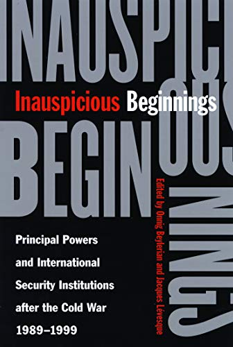 Inauspicious Beginnings: Principal Powers and International Security Institutions After the Cold ...