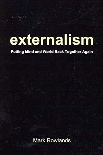 Externalism - Putting Mind and World Back Together Again: Rowlands, Mark