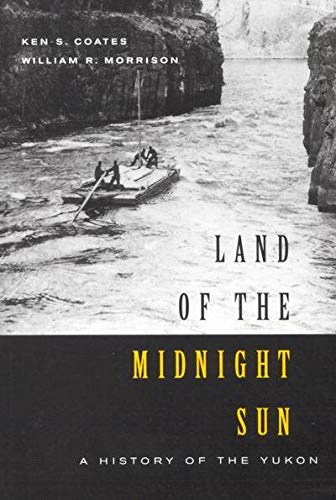 Land of the Midnight Sun: A History of the Yukon (Carleton Library Series) (0773527567) by Ken Coates; William Morrison